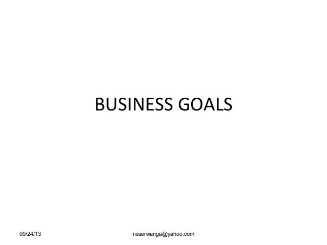 BUSINESS GOALS 09/24/13 nsserwanga@yahoo.com
