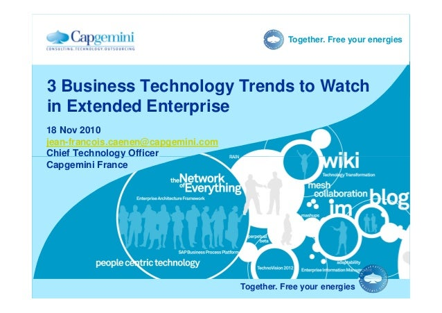 Together. Free your energies 18 Nov 2010 jean-francois.caenen@capgemini.com Chief Technology Officer 3 Business Technology...