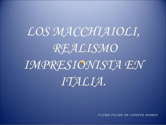 LOS MACCHIAIOLI, REALISMO IMPRESIONISTA EN ITALIA. 3º CURSO 2ª CLASE DE CONOCER MADRID