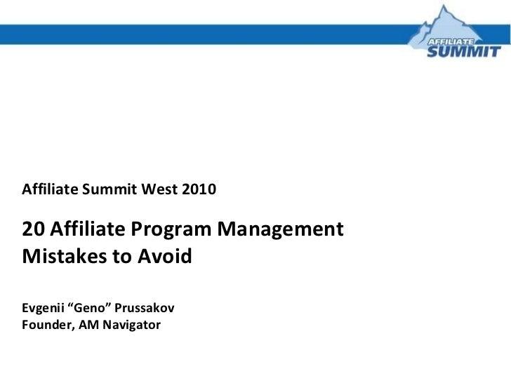 "Affiliate Summit West 2010 20 Affiliate Program Management Mistakes to Avoid  Evgenii ""Geno"" Prussakov Founder, AM Navigator"