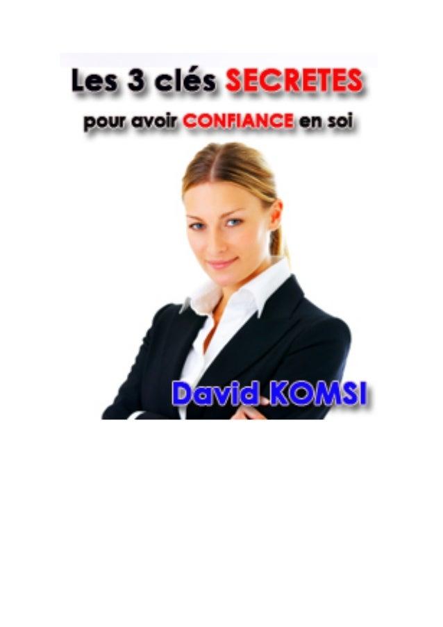Les 3 clés secrètes pour avoir confiance en soi – David KOMSI www.eazyclub.com  Ce livre vous est offert par EazyClub Le C...