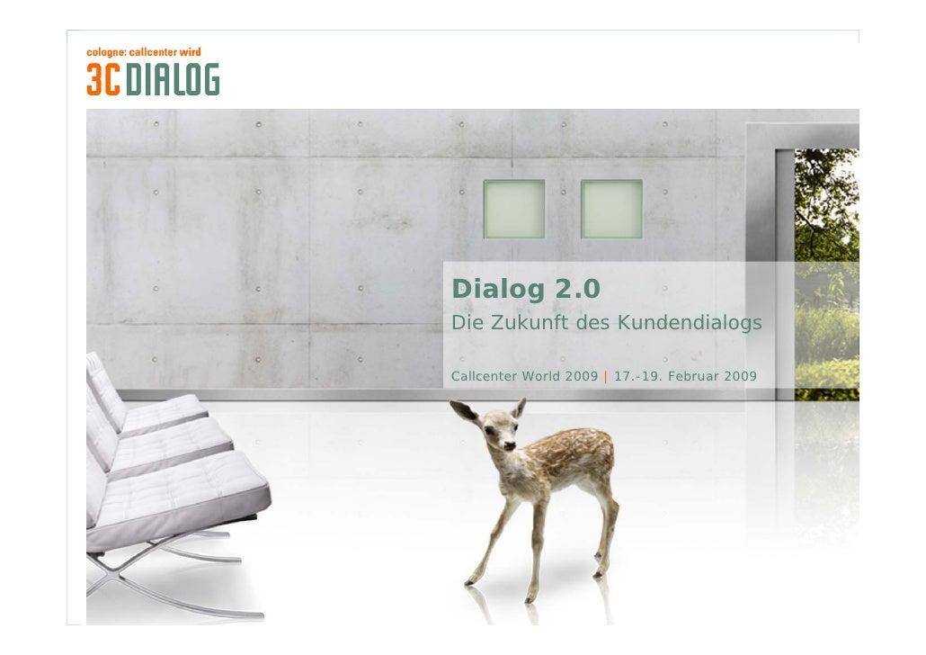 Dialog 2.0                                                         Die Zukunft des Kundendialogs                          ...