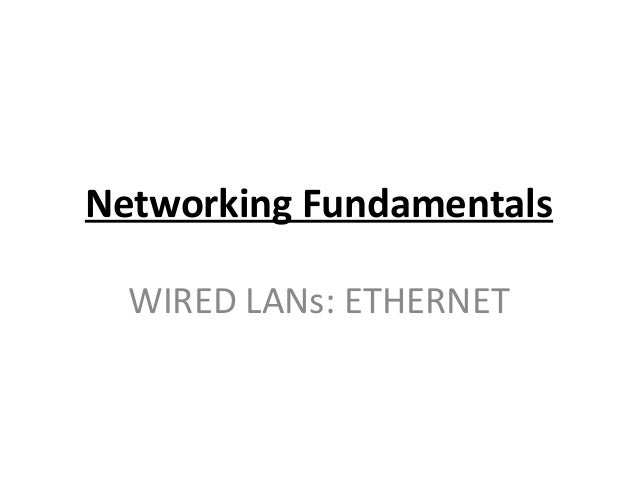 Networking FundamentalsWIRED LANs: ETHERNET