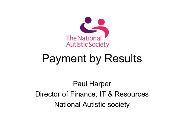 Payment by Results Paul Harper Director of Finance, IT & Resources National Autistic society