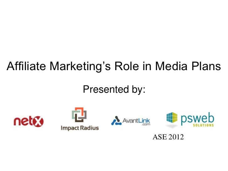 Affiliate Marketing's Role in Media Plans              Presented by:                              ASE 2012