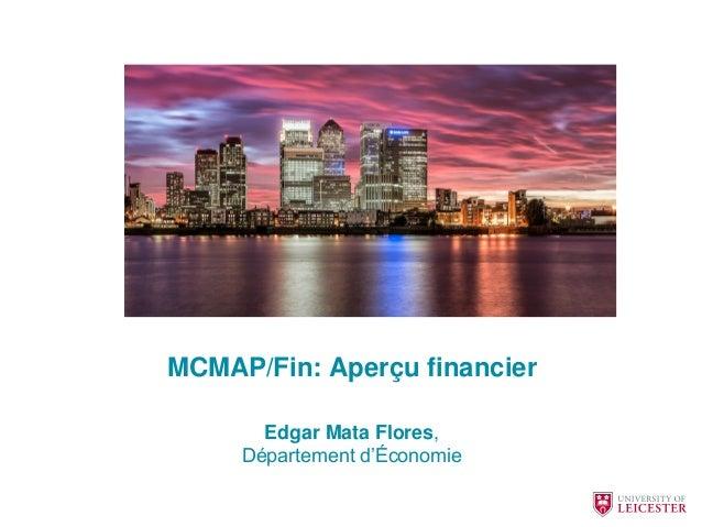 MCMAP/Fin: Aperçu financier Edgar Mata Flores, Département d'Économie