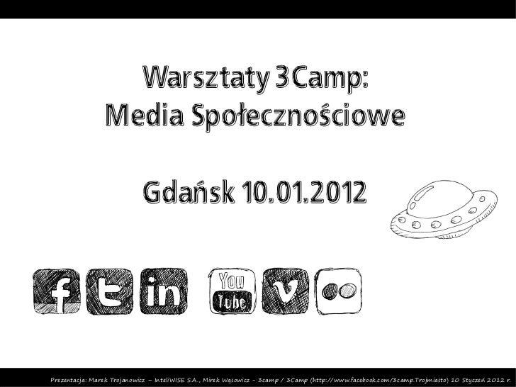 Warsztaty 3Camp:                Media Społecznościowe                            Gdańsk 10.01.2012Prezentacja: Marek Troja...