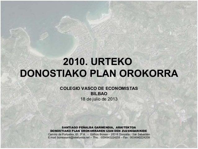 2010. URTEKO DONOSTIAKO PLAN OROKORRA COLEGIO VASCO DE ECONOMISTAS BILBAO 18 de julio de 2013 SANTIAGO PEÑALBA GARMENDIA, ...