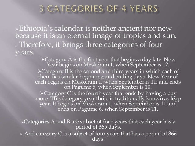 Ethiopia's  calendar is neither ancient nor newbecause it is an eternal image of tropics and sun. Therefore, it brings t...