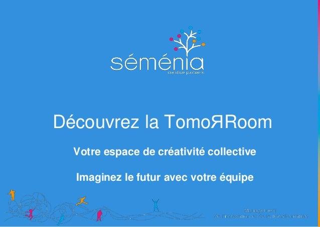 Découvrez la TomoЯRoom Votre espace de créativité collective Imaginez le futur avec votre équipe