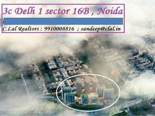 3C Delhi one Sector 16B Noida (Quotation - RESALE) COMMERCIAL DETAILS OF 3C DELH 1 ADDRESS : 3C Delhi one DND Flyway, Noid...
