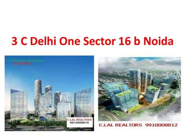 3 C Delhi One Sector 16 b Noida