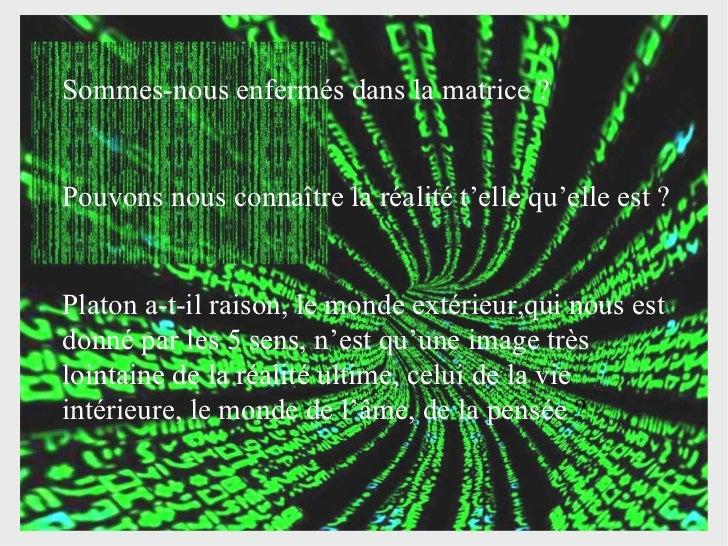 Sommes-nous enfermés dans la matrice? Pouvons nous connaître la réalité t'elle qu'elle est ? Platon a-t-il raison, le mon...