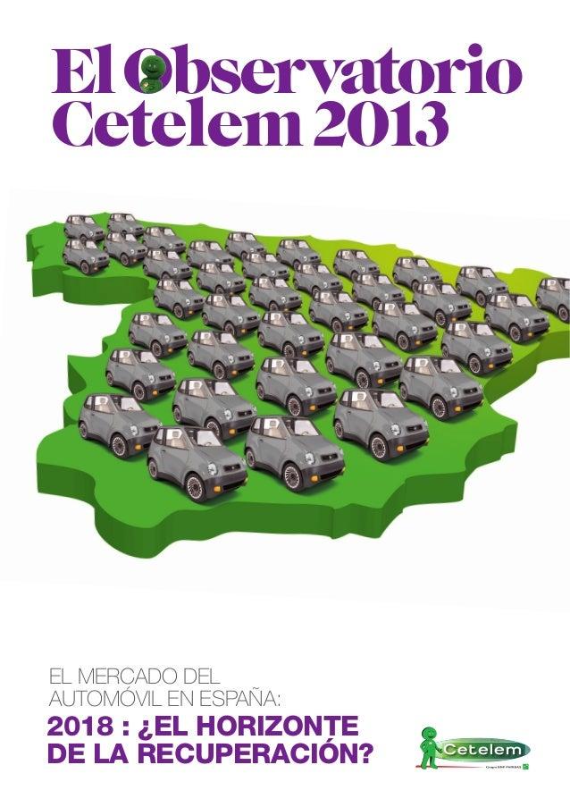 El Observatorio Cetelem 2013  EL MERCADO DEL AUTOMÓVIL EN ESPAÑA:  2018 : ¿EL HORIZONTE DE LA RECUPERACIÓN?