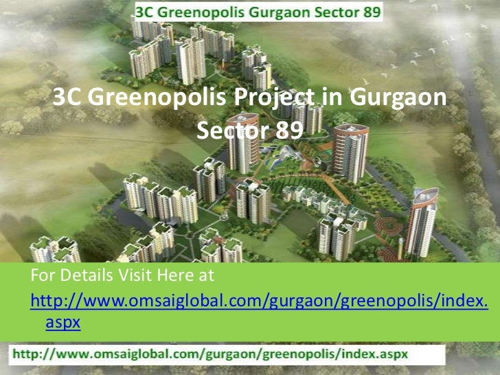 3C Greenopolis Project in Gurgaon             Sector 89For Details Visit Here athttp://www.omsaiglobal.com/gurgaon/greenop...