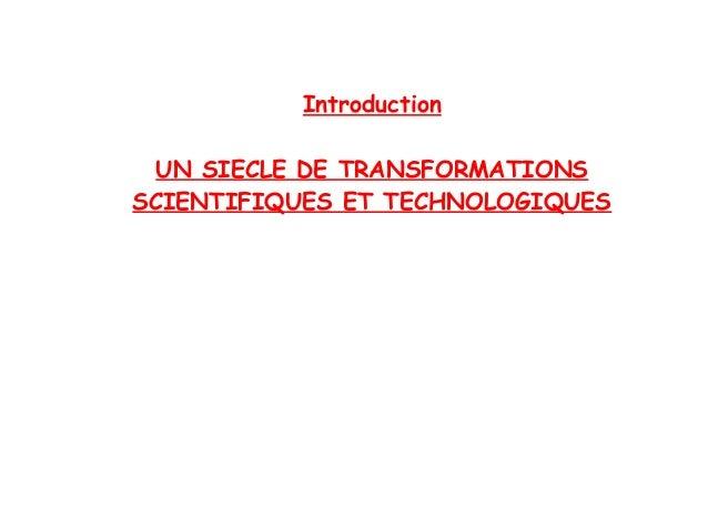 Introduction UN SIECLE DE TRANSFORMATIONS SCIENTIFIQUES ET TECHNOLOGIQUES