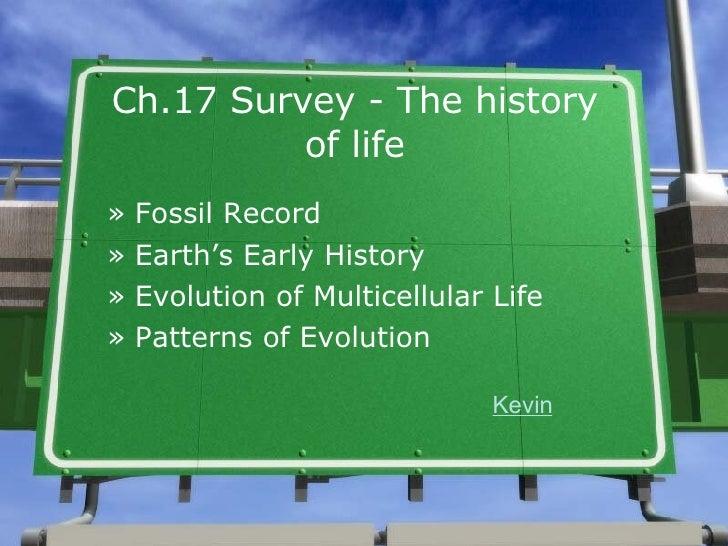 Ch.17 Survey - The history of life <ul><li>Fossil Record </li></ul><ul><li>Earth's Early History </li></ul><ul><li>Evoluti...