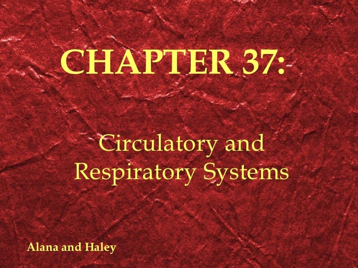 CHAPTER 37: Circulatory and Respiratory Systems Alana and Haley