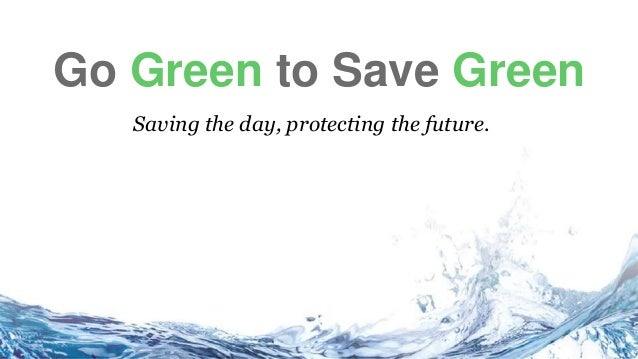 go green save future Essay on go green save future wikipedia  click here columbia mba essay questions 2014 best college essay writers gumtree if you think working in the.