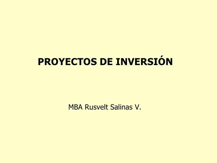 MBA Rusvelt Salinas V. PROYECTOS DE INVERSIÓN