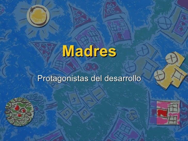 Madres: Protagonistas Del Desarrollo