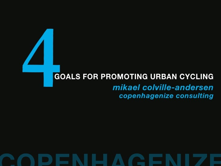 4 GOALS FOR PROMOTING URBAN CYCLING             mikael colville-andersen              copenhagenize consulting