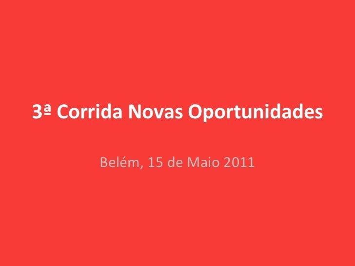 3ª Corrida Novas Oportunidades<br />Belém, 15 de Maio 2011<br />