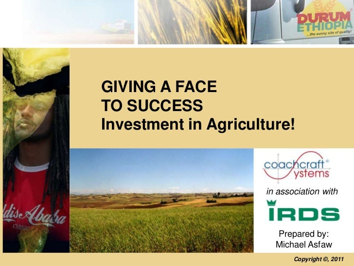 GIVING A FACETO SUCCESSInvestment in Agriculture!                      in association with                        Prepared...