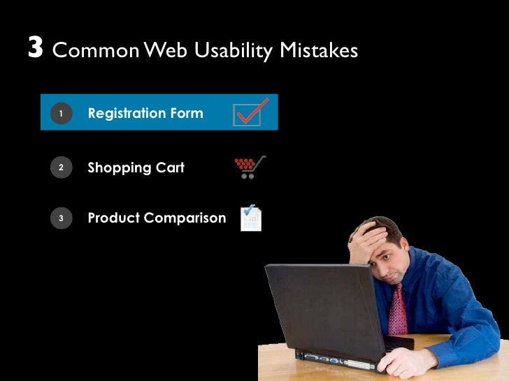 3 Common Web Usability Mistakes    1   Registration Form      2   Shopping Cart      3   Product Comparison
