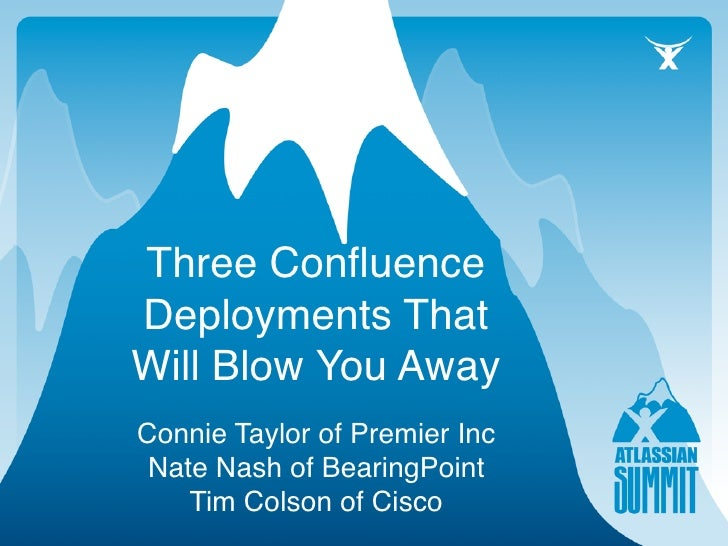 Three Confluence Deployments That Will Blow You Away Connie Taylor of Premier Inc  Nate Nash of BearingPoint     Tim Colson...