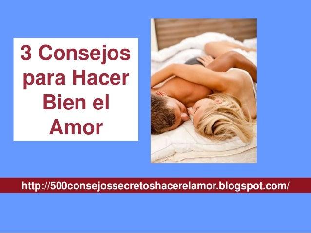 http://500consejossecretoshacerelamor.blogspot.com/ 3 Consejos para Hacer Bien el Amor