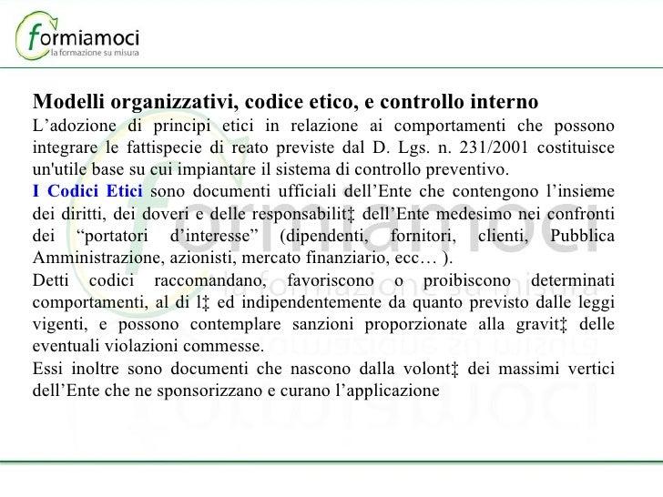 Modelli organizzativi, codice etico, e controllo interno L'adozione di principi etici in relazione ai comportamenti che po...