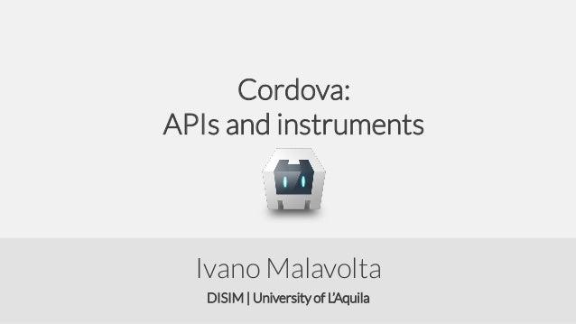 Cordova: APIs and instruments  Ivano Malavolta DISIM | University of L'Aquila