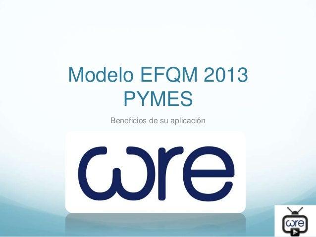 Modelo EFQM 2013     PYMES   Beneficios de su aplicación