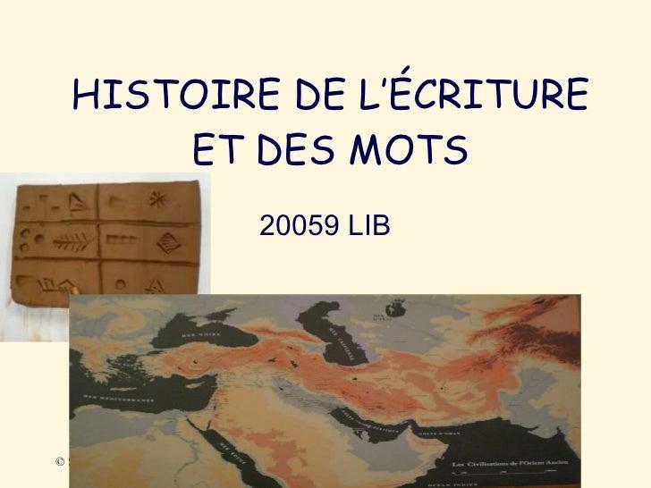 HISTOIRE DE L'ÉCRITURE ET DES MOTS 20059 LIB COURS 3 © S. Cormier 20059 LIB