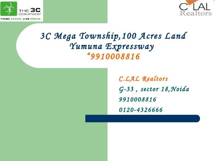 "3C Mega Township,100 Acres Land Yumuna Expressway  ""9910008816 C.LAL Realtors G-33 , sector 18,Noida 9910008816 0120-4326666"