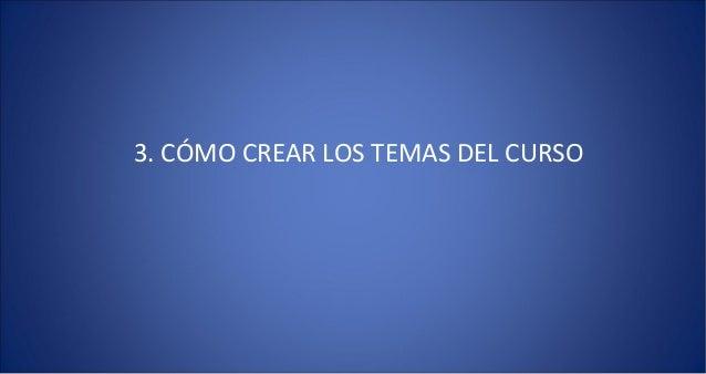 3. CÓMO CREAR LOS TEMAS DEL CURSO