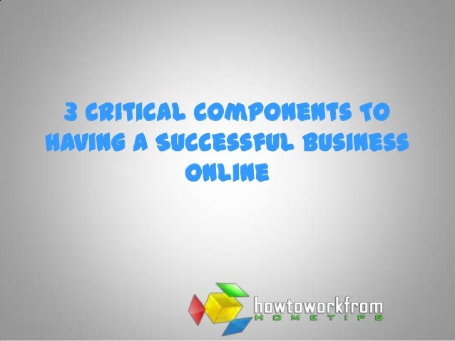 3 Critical Components ToHaving A Successful Business           Online