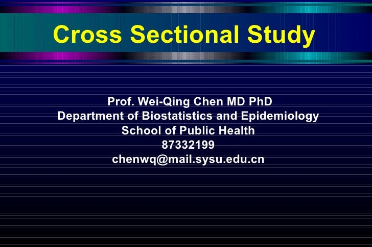 Cross Sectional Study Prof. Wei-Qing Chen MD PhD Department of Biostatistics and Epidemiology School of Public Health 8733...
