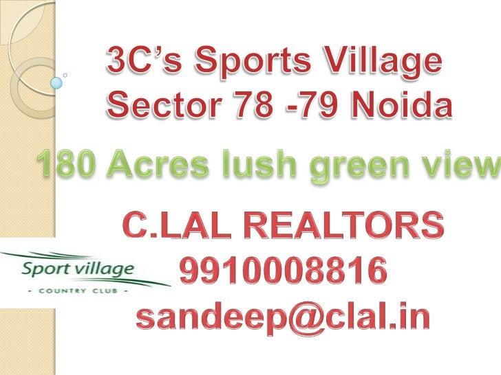 3C's Sports Village <br />Sector 78 -79 Noida<br />180 Acres lush green view<br />C.LAL REALTORS<br />9910008816<br />sand...