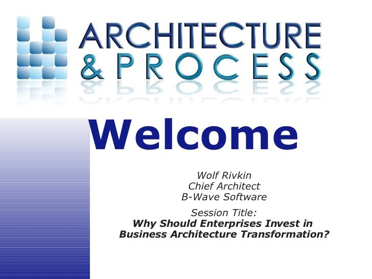 Welcome              Wolf Rivkin             Chief Architect            B-Wave Software              Session Title:    Why...