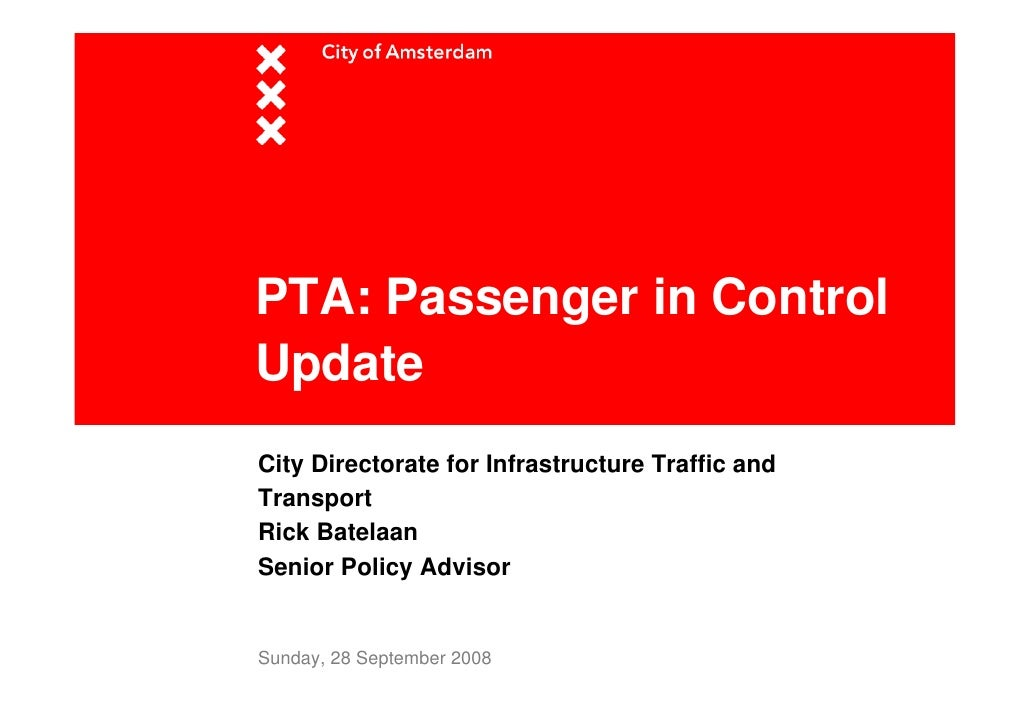 PTA: Passenger in Control Update City Directorate for Infrastructure Traffic and Transport Rick Batelaan Senior Policy Adv...