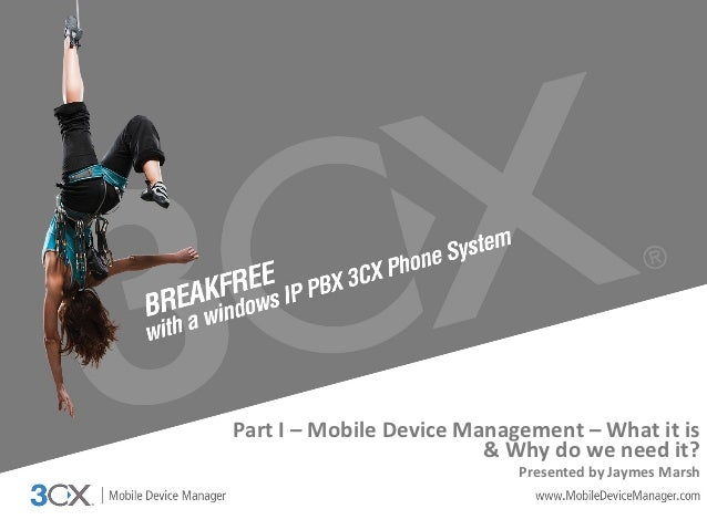 Part I – Mobile Device Management – What it is                         & Why do we need it?                               ...