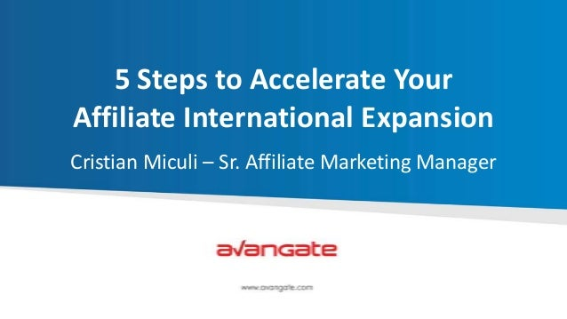 5 Steps to Accelerate Your Affiliate International Expansion Cristian Miculi – Sr. Affiliate Marketing Manager