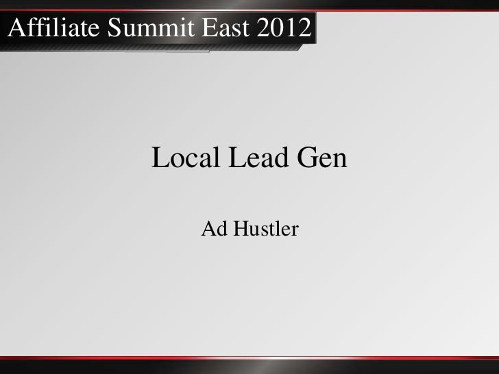 Affiliate Summit East 2012            Local Lead Gen                Ad Hustler
