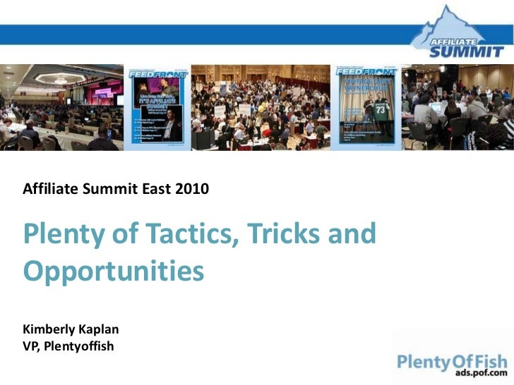Affiliate Summit East 2010<br />Plenty of Tactics, Tricks and Opportunities<br />Kimberly Kaplan<br />VP, Plentyoffish<br />