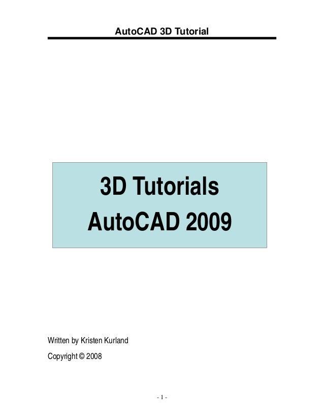 AutoCAD 3D Tutorial  3D Tutorials AutoCAD 2009  Written by Kristen Kurland Copyright © 2008  -1-