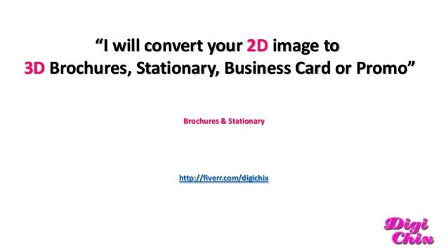 """I will convert your 2D image to 3D Brochures, Stationary, Business Card or Promo"" Brochures & Stationary  http://fiverr.c..."