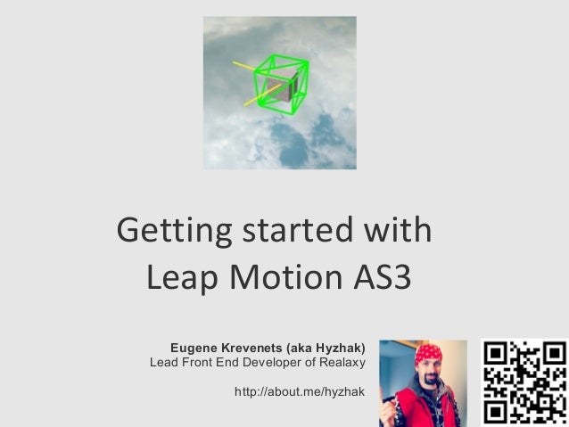 Getting started withLeap Motion AS3Eugene Krevenets (aka Hyzhak)Lead Front End Developer of Realaxyhttp://about.me/hyzhak