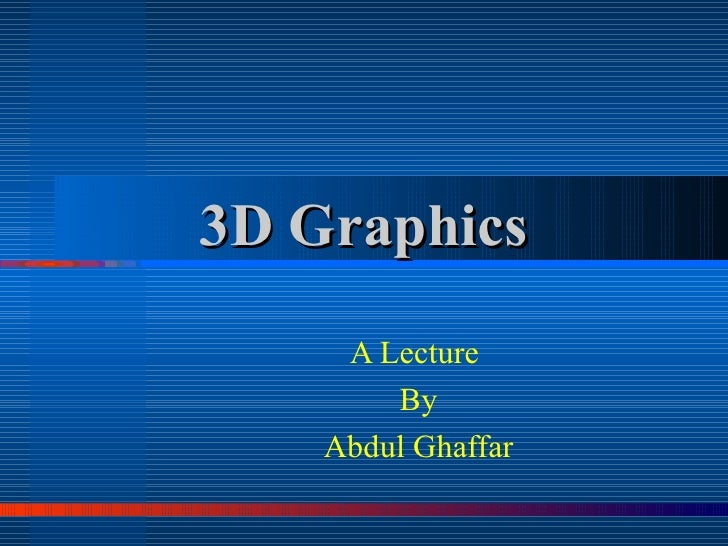 3D Graphics A Lecture  By Abdul Ghaffar